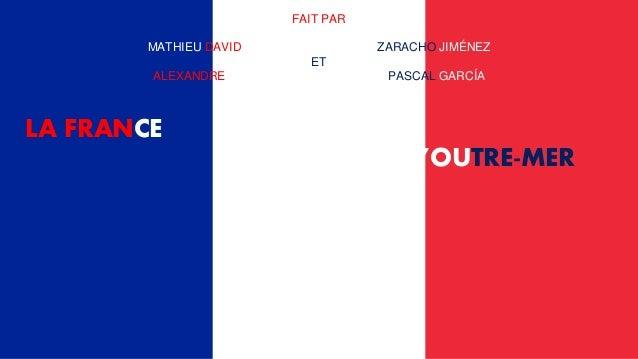 LA FRANCE D'OUTRE-MER FAIT PAR MATHIEU DAVID ZARACHO JIMÉNEZ ET ALEXANDRE PASCAL GARCÍA