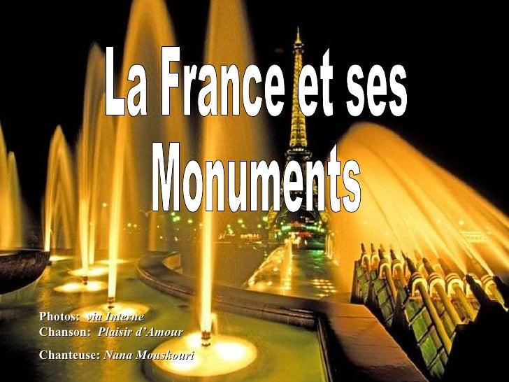 La France et ses Monuments Photos:  via Interne  Chanson:  Plaisir d'Amour Chanteuse:  Nana Mouskouri