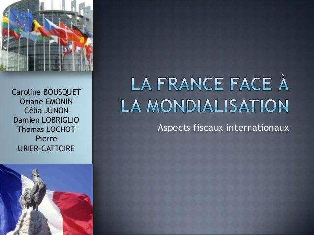 Caroline BOUSQUET  Oriane EMONIN   Célia JUNONDamien LOBRIGLIO Thomas LOCHOT      Aspects fiscaux internationaux       Pie...