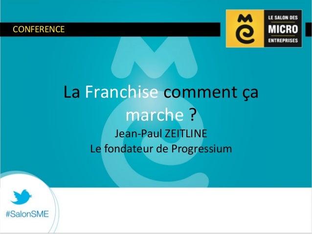 CONFERENCE  La Franchise comment ça  marche ?  Jean-Paul ZEITLINE  Le fondateur de Progressium