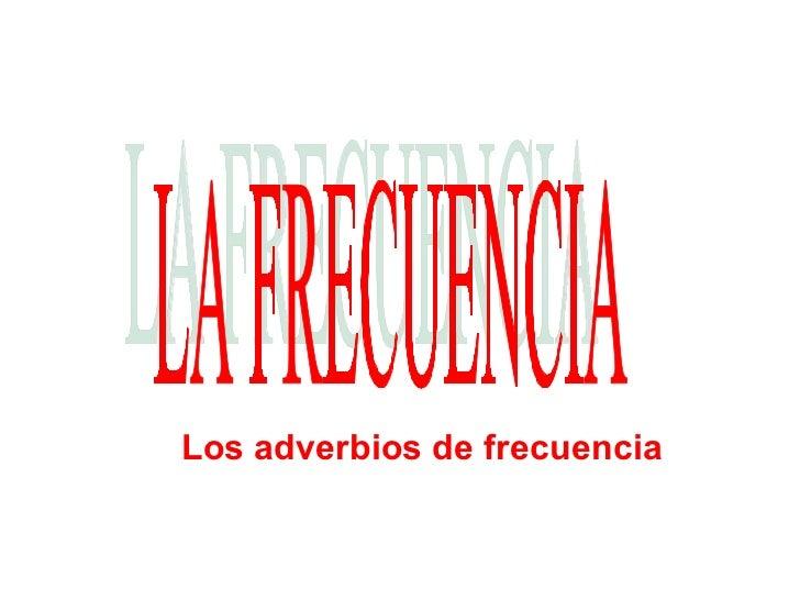 LA FRECUENCIA Los adverbios de frecuencia