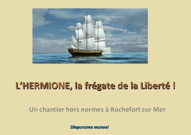 L'HERMIONE, la frégate de la Liberté ! Un chantier hors normes à Rochefort sur Mer Diaporama manuel