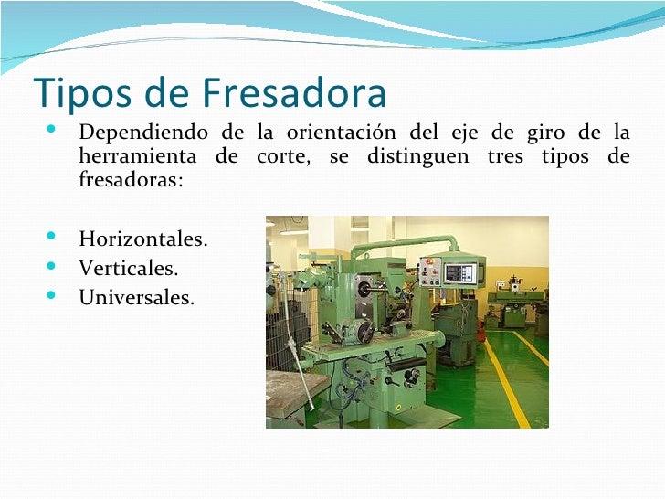 La fresadora for Tipos de fresadoras