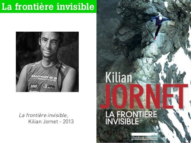 La frontière invisible La frontière invisible, Kilian Jornet - 2013 1