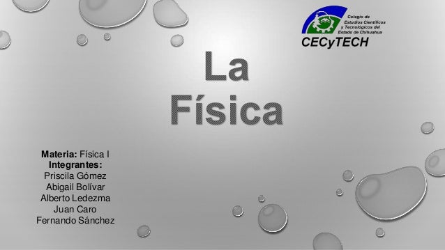 Materia: Física I Integrantes: Priscila Gómez Abigail Bolívar Alberto Ledezma Juan Caro Fernando Sánchez