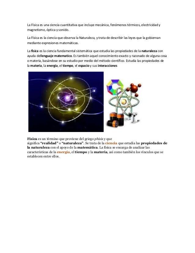 La Física es una ciencia cuantitativa que incluye mecánica, fenómenos térmicos, electricidad y magnetismo, óptica y sonido...
