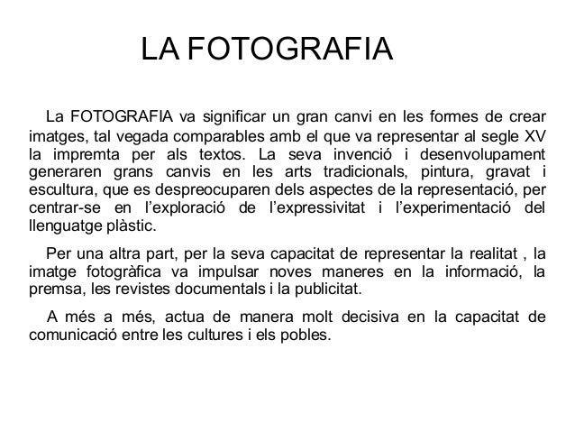 LA FOTOGRAFIALa FOTOGRAFIA va significar un gran canvi en les formes de crearimatges, tal vegada comparables amb el que va...
