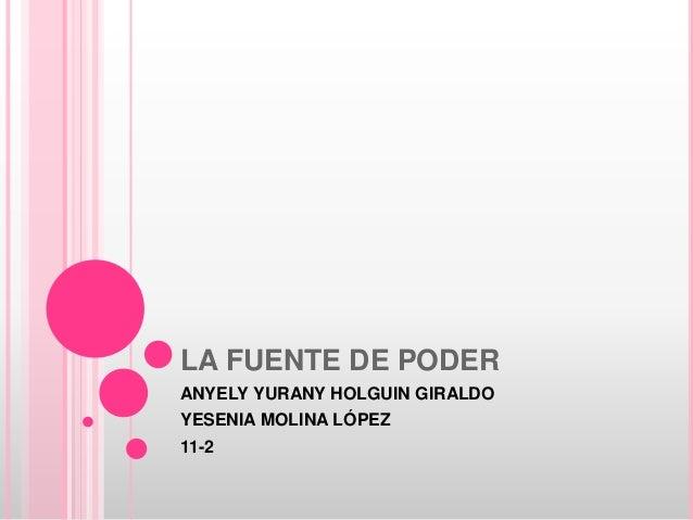 LA FUENTE DE PODERANYELY YURANY HOLGUIN GIRALDOYESENIA MOLINA LÓPEZ11-2