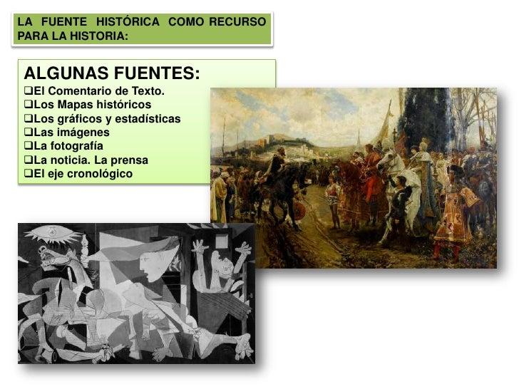 LA  FUENTE  HISTÓRICA  COMO RECURSO  PARA LA HISTORIA:<br />ALGUNAS FUENTES:<br /><ul><li>El Comentario de Texto.