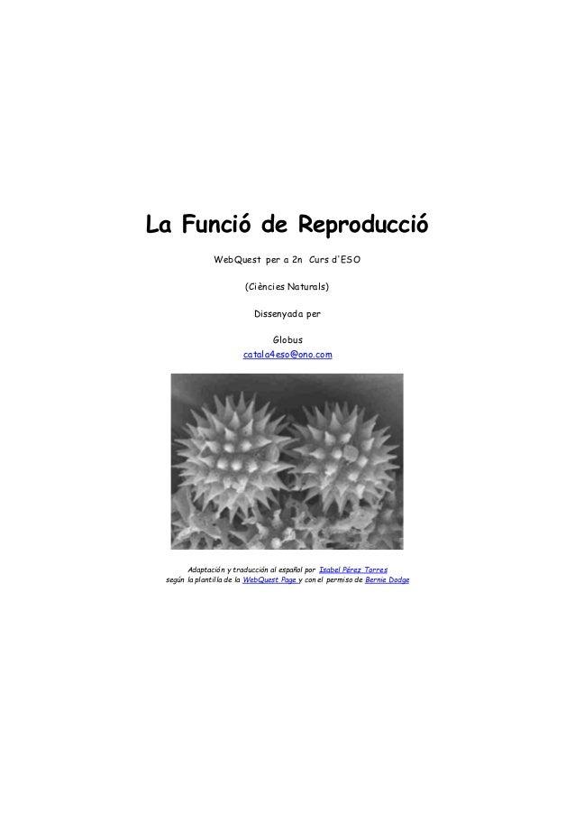 La Funció de Reproducció WebQuest per a 2n Curs d'ESO (Ciències Naturals) Dissenyada per Globus catala4eso@ono.com Adaptac...