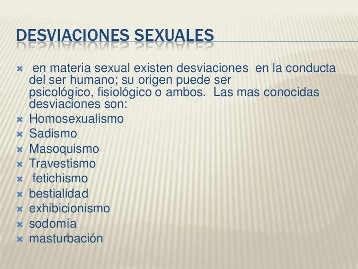 DESVIACIONES SEXUALES    en materia sexual existen desviaciones en la conducta    del ser humano; su origen puede ser    ...