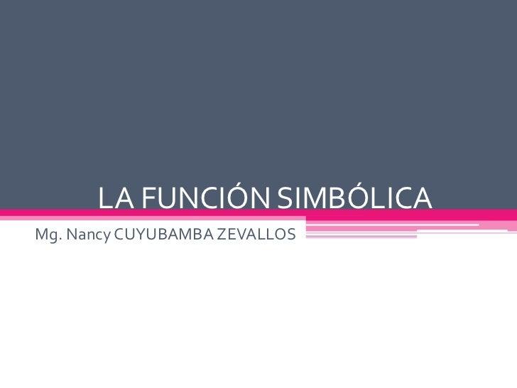 LA FUNCIÓN SIMBÓLICAMg. Nancy CUYUBAMBA ZEVALLOS