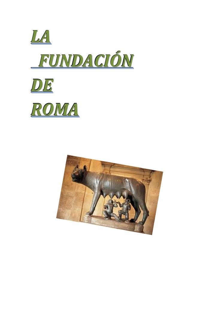 LA<br />       FUNDACIÓN <br />DE <br />       ROMA<br />                                                                 ...