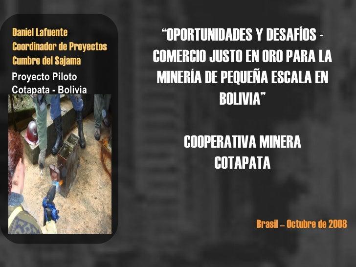 """"""" OPORTUNIDADES Y DESAFÍOS - COMERCIO JUSTO EN ORO PARA LA MINERÍA DE PEQUEÑA ESCALA EN BOLIVIA"""" COOPERATIVA MINERA COTAPA..."""