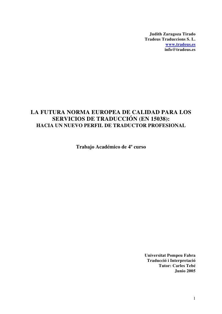 Judith Zaragoza Tirado     LA FUTURA NORMA EUROPEA DE CALIDAD PARA LOS       SERVICIOS DE TRADUCCIÓN (EN 15038):  HACIA UN...