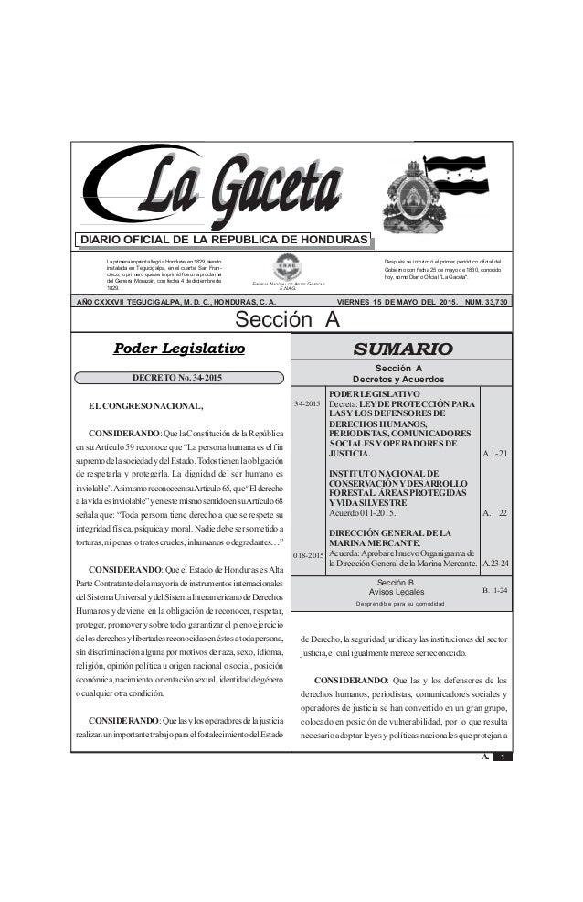 1 La Gaceta A. Sección A Acuerdos y Leyes REPÚBLICA DE HONDURAS - TEGUCIGALPA, M. D. C., 15 DE MAYO DEL 2015 No. 33,730 La...