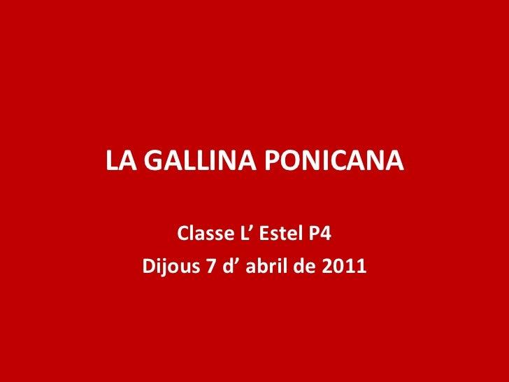 LA GALLINA PONICANA<br />Classe L' Estel P4<br />Dijous 7 d' abril de 2011<br />
