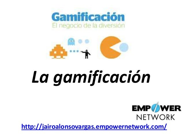La gamificación http://jairoalonsovargas.empowernetwork.com/