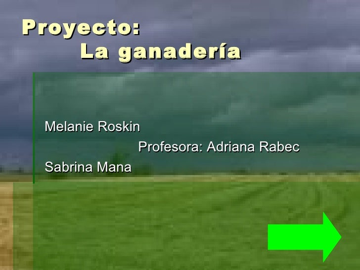 Proyecto:   La ganadería <ul><li>Melanie Roskin </li></ul><ul><li>Profesora: Adriana Rabec </li></ul><ul><li>Sabrina Mana ...