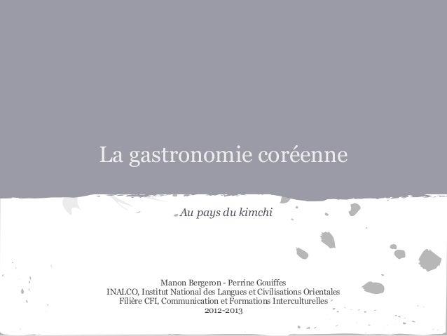 La gastronomie coréenne                    Au pays du kimchi                Manon Bergeron - Perrine GouiffesINALCO, Insti...