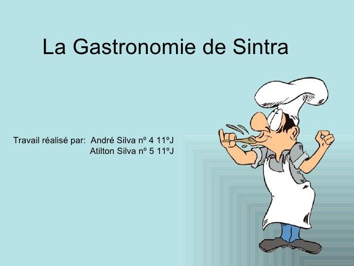 La  Gastronomie de Sintra Travail réalisé par:  André Silva nº 4 11ºJ   Atilton Silva nº 5 11ºJ