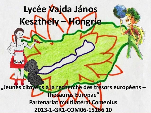 "Lycée Vajda János Keszthely – Hongrie ""Jeunes citoyens à la recherche des trésors européens – Thesaurus Europae"" Partenari..."