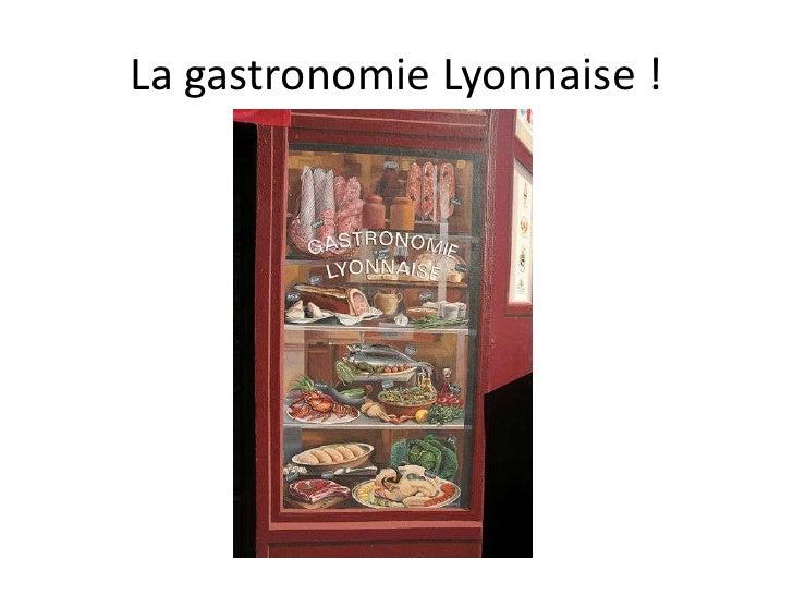 La gastronomie Lyonnaise !<br />