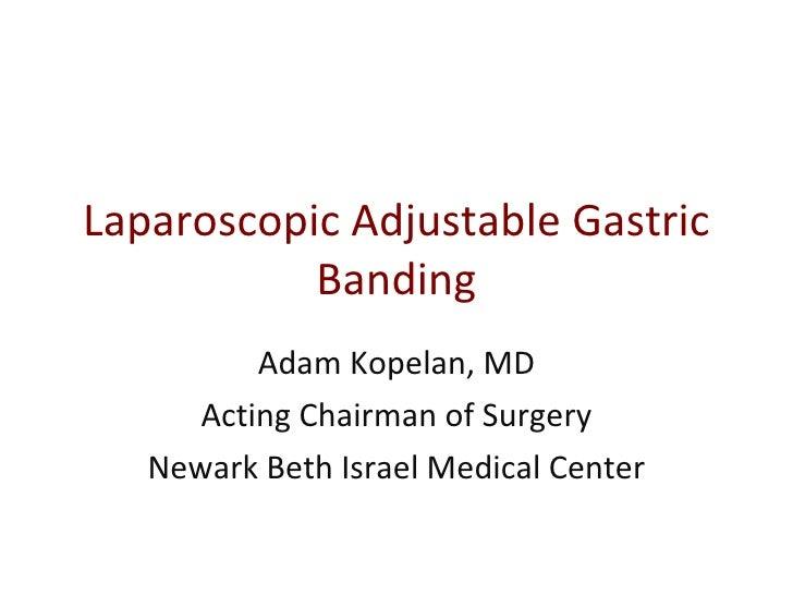 Laparoscopic Adjustable Gastric Banding Adam Kopelan, MD Acting Chairman of Surgery Newark Beth Israel Medical Center