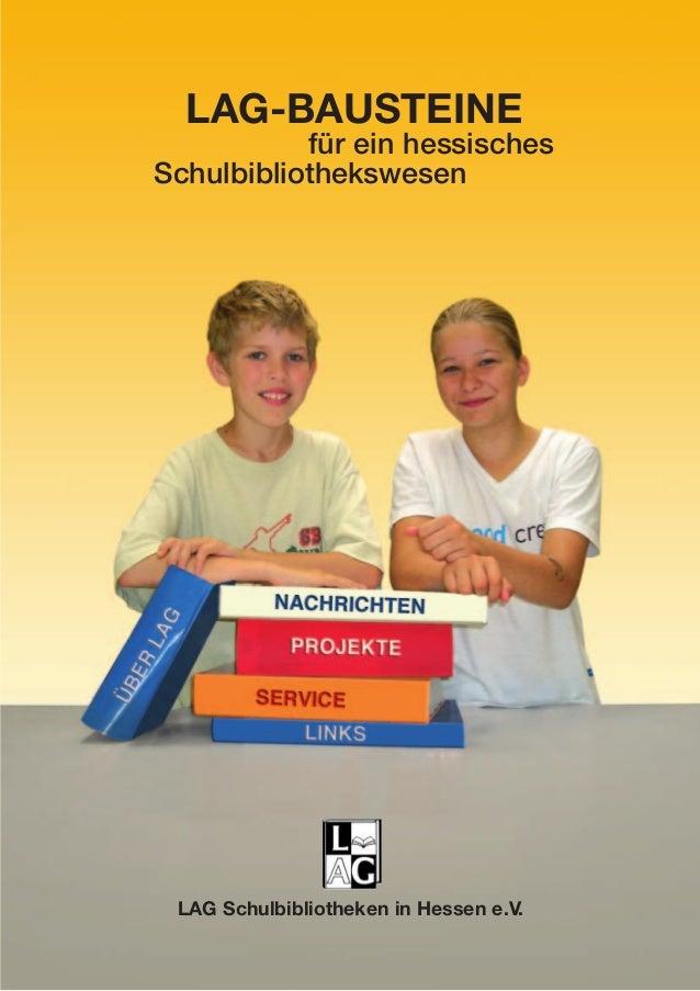 LAG-BAUSTEINE für ein hessisches Schulbibliothekswesen LAG Schulbibliotheken in Hessen e.V.