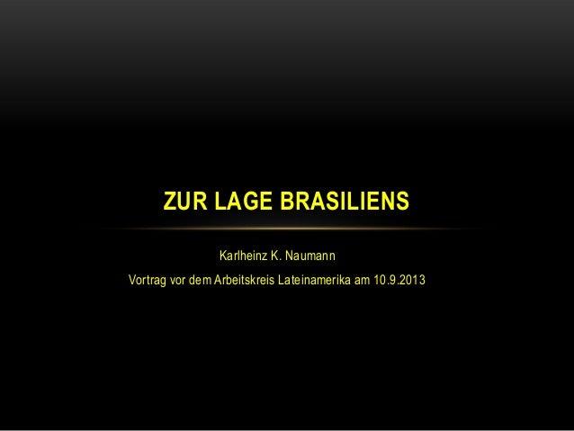 Karlheinz K. Naumann Vortrag vor dem Arbeitskreis Lateinamerika am 10.9.2013 ZUR LAGE BRASILIENS