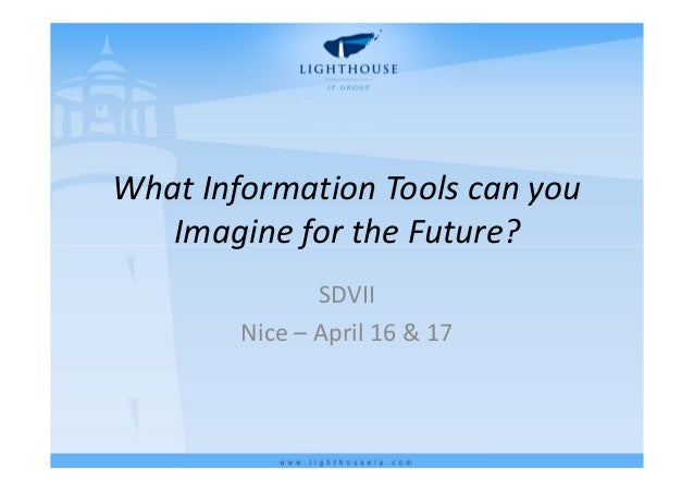 What Information Tools can you Imagine for the Future? SDVII Nice – April 16 & 17