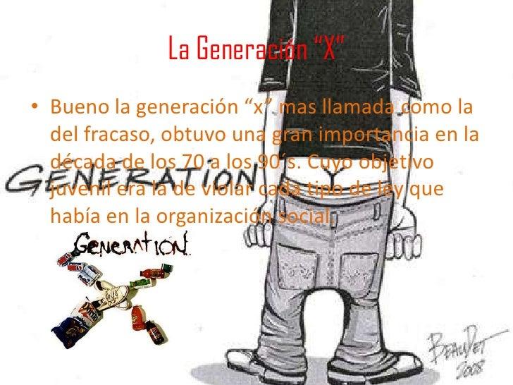"""La Generación """"X""""<br />Bueno la generación """"x"""" mas llamada como la del fracaso, obtuvo una gran importancia en la década d..."""