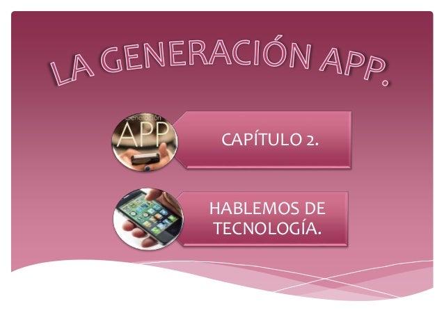CAPÍTULO 2. HABLEMOS DE TECNOLOGÍA.