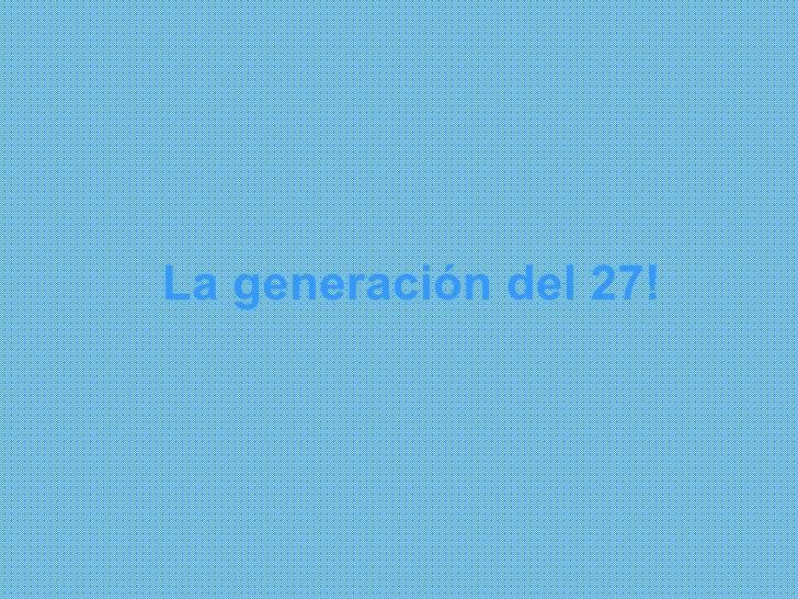 La generación del 27!
