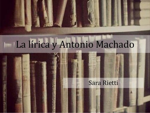 La lírica y Antonio Machado Sara Rietti