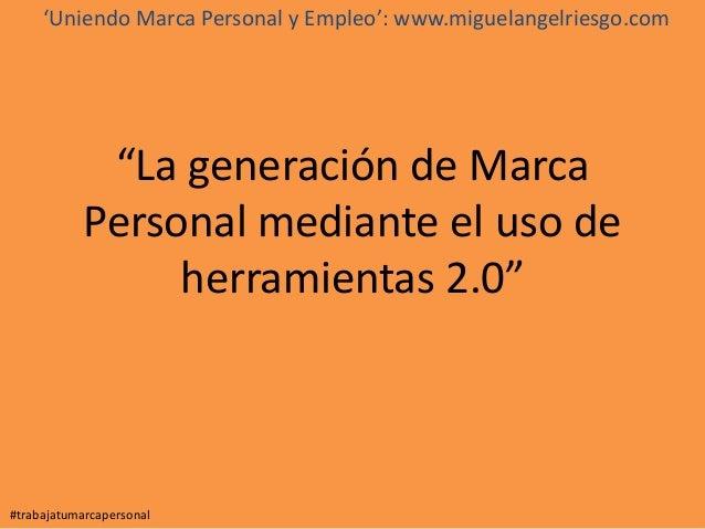 """""""La generación de MarcaPersonal mediante el uso deherramientas 2.0""""#trabajatumarcapersonal'Uniendo Marca Personal y Empleo..."""