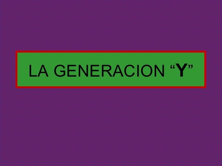 """LA GENERACION """" Y """""""