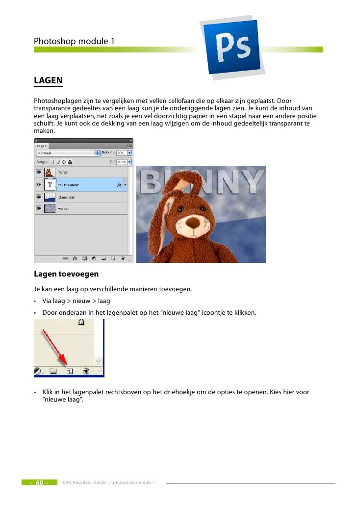 Photoshop module 1     Lagen   Photoshoplagen zijn te vergelijken met vellen cellofaan die op elkaar zijn geplaatst. Door ...