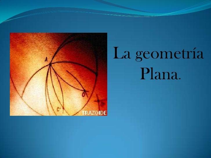 La geometría    Plana.