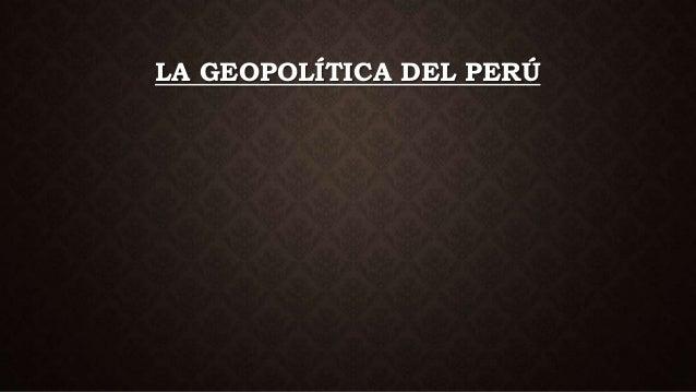 LA GEOPOLÍTICA DEL PERÚ