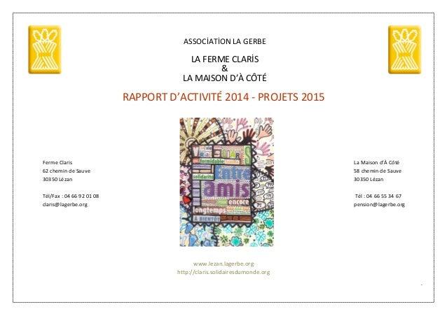 1 ASSOCİATİON LA GERBE LA FERME CLARİS & LA MAISON D'À CÔTÉ RAPPORT D'ACTIVITÉ 2014 - PROJETS 2015 Ferme Claris La Maison ...