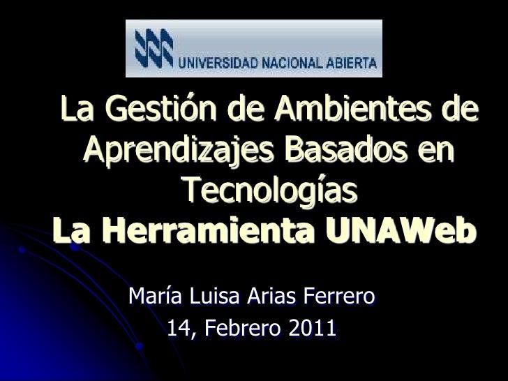 La Gestión de Ambientes de  Aprendizajes Basados en        TecnologíasLa Herramienta UNAWeb    María Luisa Arias Ferrero  ...