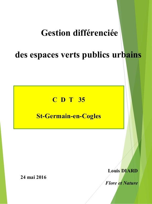 Gestion différenciée des espaces verts publics urbains Louis DIARD Flore et Nature 24 mai 2016 C D T 35 St-Germain-en-Cogl...