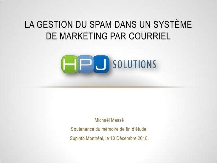 La gestion du spam dans un système de marketing par courriel MichaëlMassé Soutenance du mémoire de fin d'étude. Supinfo Mo...