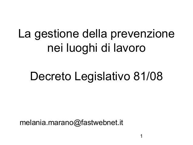 1 La gestione della prevenzione nei luoghi di lavoro Decreto Legislativo 81/08 melania.marano@fastwebnet.it