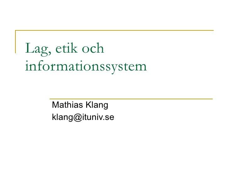 Lag, etik och informationssystem Mathias Klang [email_address]