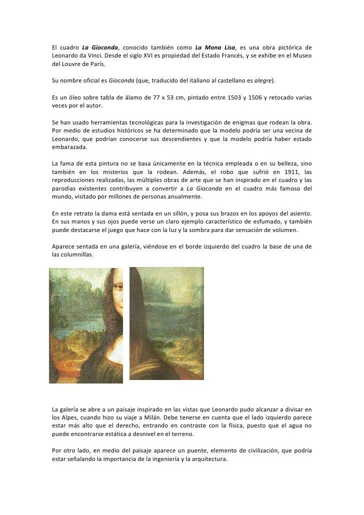 El cuadro La Gioconda, conocido también como La Mona Lisa, es una obra pictórica de Leonardo da Vinci. Desde el siglo XVI ...