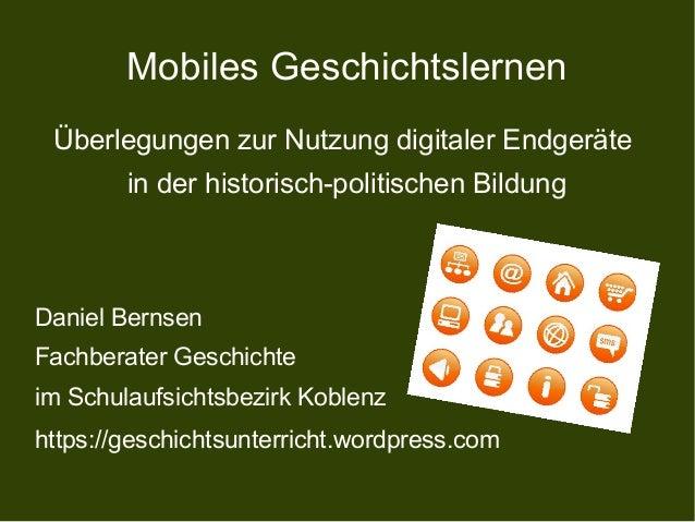 Mobiles Geschichtslernen  Überlegungen zur Nutzung digitaler Endgeräte  in der historisch-politischen Bildung  Daniel Bern...