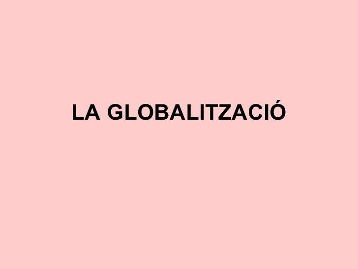 LA GLOBALITZACIÓ