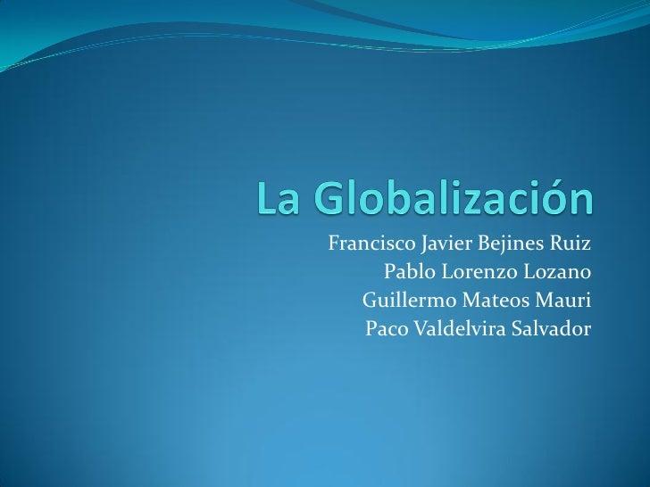 Francisco Javier Bejines Ruiz       Pablo Lorenzo Lozano    Guillermo Mateos Mauri     Paco Valdelvira Salvador